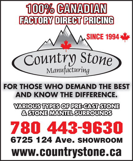 Country Stone Mfg (780-477-8433) - Annonce illustrée======= - 100% CANADIAN FACTORY DIRECT PRICING SINCE 1994 FOR THOSE WHO DEMAND THE BEST AND KNOW THE DIFFERENCE. VARIOUS TYPES OF PRE-CAST STONE & STONE MANTEL SURROUNDS 6725 124 Ave. SHOWROOM www.countrystone.ca