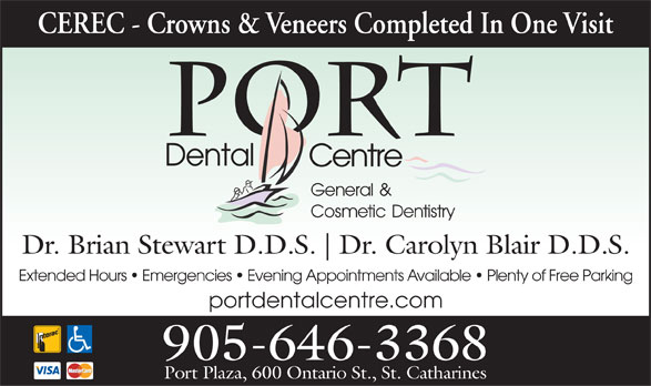 Port Dental Centre (905-646-3368) - Display Ad - CEREC - Crowns & Veneers Completed In One Visit PORT Dental Centre General & Cosmetic Dentistry Dr. Brian Stewart D.D.S. Dr. Carolyn Blair D.D.S. Extended Hours   Emergencies   Evening Appointments Available   Plenty of Free Parking portdentalcentre.com 905-646-3368 Port Plaza, 600 Ontario St., St. Catharines CEREC - Crowns & Veneers Completed In One Visit PORT Dental Centre General & Cosmetic Dentistry Dr. Brian Stewart D.D.S. Dr. Carolyn Blair D.D.S. Extended Hours   Emergencies   Evening Appointments Available   Plenty of Free Parking portdentalcentre.com 905-646-3368 Port Plaza, 600 Ontario St., St. Catharines