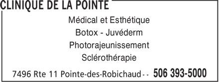 Clinique de la Pointe (506-393-5000) - Annonce illustrée======= - Sclérothérapie Botox - Juvéderm Médical et Esthétique Photorajeunissement
