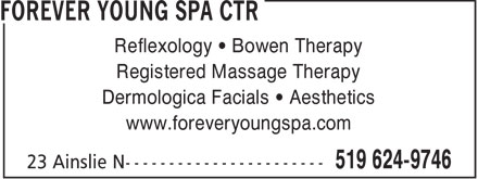 Forever Young Spa (519-624-9746) - Annonce illustrée======= - Reflexology • Bowen Therapy Registered Massage Therapy Dermologica Facials • Aesthetics www.foreveryoungspa.com