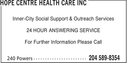 Hope Centre Health Care Inc (204-589-8354) - Display Ad - Inner-City Social Support & Outreach Services 24 HOUR ANSWERING SERVICE For Further Information Please Call  Inner-City Social Support & Outreach Services 24 HOUR ANSWERING SERVICE For Further Information Please Call