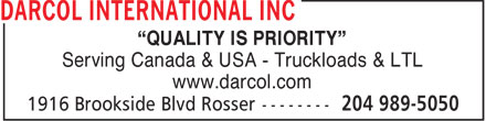 "Darcol International Inc (204-989-5050) - Display Ad - ""QUALITY IS PRIORITY"" Serving Canada & USA - Truckloads & LTL www.darcol.com  ""QUALITY IS PRIORITY"" Serving Canada & USA - Truckloads & LTL www.darcol.com"