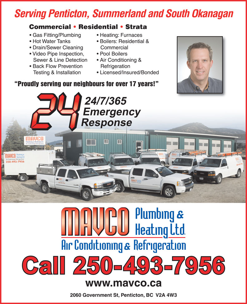 Mavco Plumbing & Heating Ltd (250-493-7956) - Annonce illustrée======= - Heating: Furnaces Hot Water Tanks Boilers: Residential & Drain/Sewer Cleaning Commercial Video Pipe Inspection, Pool Boilers Sewer & Line Detection Air Conditioning & Back Flow Prevention Refrigeration Testing & Installation Licensed/Insured/Bonded Proudly serving our neighbours for over 17 years! www.mavco.ca 2060 Government St, Penticton, BC  V2A 4W3 Gas Fitting/Plumbing Serving Penticton, Summerland and South Okanagan Commercial   Residential   Strata