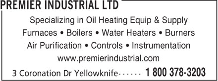 Premier Industrial Ltd (1-800-378-3203) - Display Ad - Specializing in Oil Heating Equip & Supply Furnaces • Boilers • Water Heaters • Burners Air Purification • Controls • Instrumentation www.premierindustrial.com