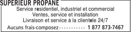Supérieur Propane (1-877-873-7467) - Display Ad - Service résidentiel, industriel et commercial Ventes, service et installation Livraison et service à la clientéle 24/7