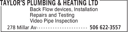 Taylor's Plumbing & Heating Ltd (506-622-3557) - Display Ad - Back Flow devices, Installation Repairs and Testing Video Pipe Inspection