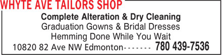 Whyte Ave Tailors Shop (780-439-7536) - Display Ad - Complete Alteration & Dry Cleaning Graduation Gowns & Bridal Dresses Hemming Done While You Wait