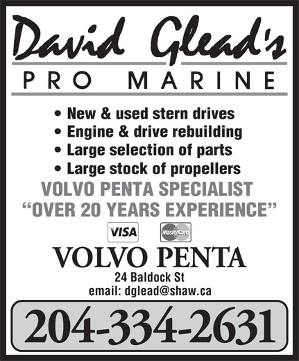 David Glead's Pro Marine (204-334-2631) - Annonce illustrée======= - New & used stern drives Engine & drive rebuilding Large selection of parts Large stock of propellers VOLVO PENTA SPECIALIST OVER 20 YEARS EXPERIENCE VOLVO PENTA 24 Baldock St 204-334-2631