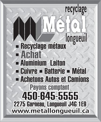 Métal Longueuil (450-645-5555) - Annonce illustrée======= - Recyclage métaux Achat Aluminium  Laiton Cuivre    Batterie    Métal Achetons Autos et Camions Payons comptant 450-645-5555 2275 Garneau, Longueuil J4G 1E9 www.metallongueuil.ca