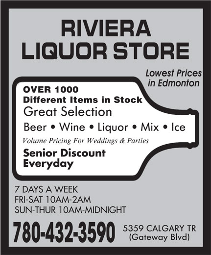 Riviera Liquor Store (780-432-3590) - Display Ad - OVER 1000 Different Items in Stock Senior Discount Everyday 7 DAYS A WEEK FRI-SAT 10AM-2AM SUN-THUR 10AM-MIDNIGHT 780-432-3590 OVER 1000 Different Items in Stock Senior Discount Everyday 7 DAYS A WEEK FRI-SAT 10AM-2AM SUN-THUR 10AM-MIDNIGHT 780-432-3590