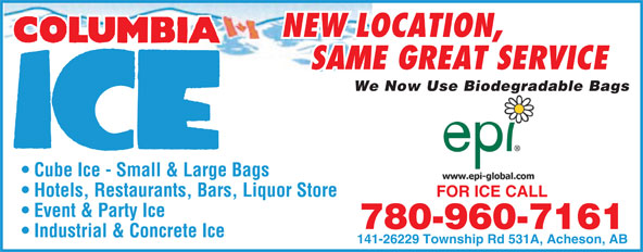 Columbia Ice Inc (780-960-7161) - Display Ad - NEW LOCATION, SAME GREAT SERVICE We Now Use Biodegradable Bagsgr Cube Ice - Small & Large Bags Hotels, Restaurants, Bars, Liquor Store FOR ICE CALLFOR ICE CALL Event & Party Ice 780-960-7161 Industrial & Concrete Ice 141-26229 Township Rd 531A, Acheson, AB NEW LOCATION, SAME GREAT SERVICE We Now Use Biodegradable Bagsgr Cube Ice - Small & Large Bags Hotels, Restaurants, Bars, Liquor Store FOR ICE CALLFOR ICE CALL Event & Party Ice 780-960-7161 Industrial & Concrete Ice 141-26229 Township Rd 531A, Acheson, AB