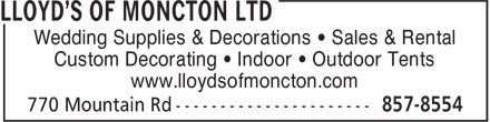Lloyd's Of Moncton Ltd (506-857-8554) - Annonce illustrée======= - Wedding Supplies & Decorations • Sales & Rental Custom Decorating • Indoor • Outdoor Tents www.lloydsofmoncton.com