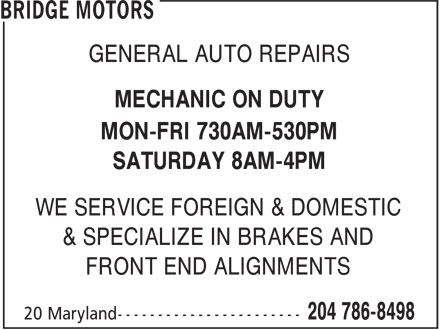 Bridge Motors (204-786-8498) - Display Ad - MECHANIC ON DUTY GENERAL AUTO REPAIRS MON-FRI 730AM-530PM SATURDAY 8AM-4PM WE SERVICE FOREIGN & DOMESTIC & SPECIALIZE IN BRAKES AND FRONT END ALIGNMENTS