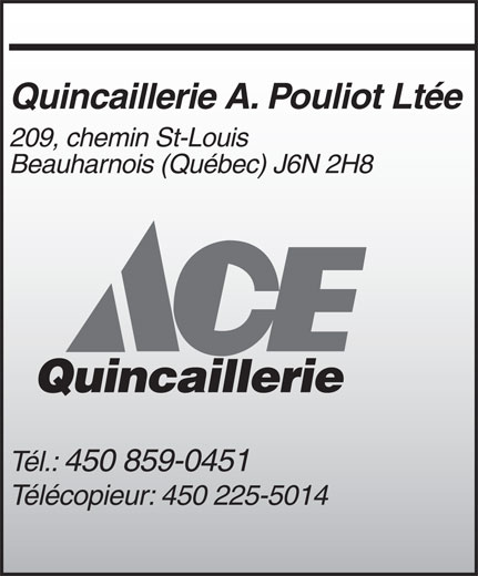 Quincaillerie A Pouliot Ltée (450-225-5010) - Display Ad - Quincaillerie A. Pouliot Ltée 209, chemin St-Louis Beauharnois (Québec) J6N 2H8 Quincaillerie Tél.: 450 859-0451 Télécopieur: 450 225-5014