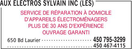 Aux Electros Sylvain Inc (Les) (450-795-3299) - Annonce illustrée======= - AUX ELECTROS SYLVAIN INC (LES) SERVICE DE RÉPARATION À DOMICILE D'APPAREILS ÉLECTROMÉNAGERS PLUS DE 30 ANS D'EXPÉRIENCE OUVRAGE GARANTI --------------------- 450 795-3299 650 Bd Laurier 450 467-4115 ----------------------------------- AUX ELECTROS SYLVAIN INC (LES) SERVICE DE RÉPARATION À DOMICILE D'APPAREILS ÉLECTROMÉNAGERS PLUS DE 30 ANS D'EXPÉRIENCE OUVRAGE GARANTI --------------------- 450 795-3299 650 Bd Laurier 450 467-4115 -----------------------------------