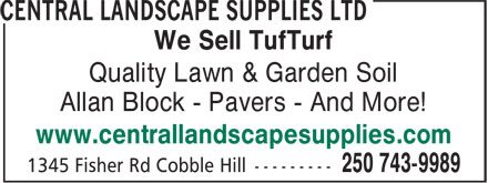 Central Landscape Supplies Ltd (250-743-9989) - Display Ad - We Sell TufTurf Quality Lawn & Garden Soil Allan Block - Pavers - And More! www.centrallandscapesupplies.com  We Sell TufTurf Quality Lawn & Garden Soil Allan Block - Pavers - And More! www.centrallandscapesupplies.com  We Sell TufTurf Quality Lawn & Garden Soil Allan Block - Pavers - And More! www.centrallandscapesupplies.com  We Sell TufTurf Quality Lawn & Garden Soil Allan Block - Pavers - And More! www.centrallandscapesupplies.com