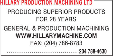 Hillary Production Machining Ltd (204-788-4630) - Display Ad - PRODUCING SUPERIOR PRODUCTS FOR 28 YEARS GENERAL & PRODUCTION MACHINING WWW.HILLARYMACHINE.COM FAX: (204) 786-8783