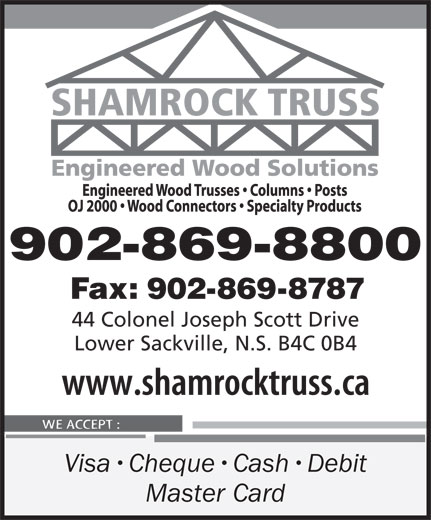 Shamrock Truss (902-869-8800) - Display Ad - 902-869-8800 Fax: 902-869-8787 44 Colonel Joseph Scott Drive Lower Sackville, N.S. B4C 0B4 902-869-8800 Fax: 902-869-8787 44 Colonel Joseph Scott Drive Lower Sackville, N.S. B4C 0B4 Visa Cheque Cash Debit Master Card Visa Cheque Cash Debit Master Card