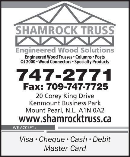 Shamrock Truss (709-747-2771) - Display Ad - 747-2771 Fax: 709-747-7725 20 Corey King Drive Kenmount Business Park Mount Pearl, N.L. A1N 0A2 Visa Cheque Cash Debit Master Card