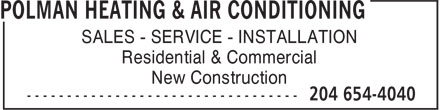 Polman Heating & Air Conditioning (204-654-4040) - Display Ad - SALES - SERVICE - INSTALLATION Residential & Commercial New Construction SALES - SERVICE - INSTALLATION Residential & Commercial New Construction SALES - SERVICE - INSTALLATION Residential & Commercial New Construction