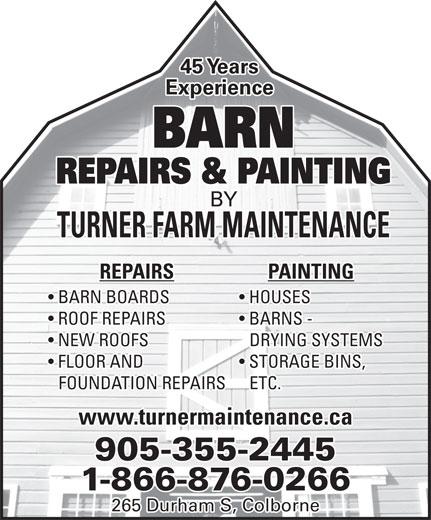 Barn Painting & Repairs By Turners (905-355-2445) - Annonce illustrée======= - Experience BARN REPAIRS & PAINTING BY TURNER FARM MAINTENANCE PAINTINGREPAIRS HOUSES  BARN BOARDS BARNS -   ROOF REPAIRS DRYING SYSTEMS  NEW ROOFS STORAGE BINS,  FLOOR AND ETC.FOUNDATION REPAIRS www.turnermaintenance.ca 905-355-2445 1-866-876-0266 265 Durham S, Colborne 45 Years