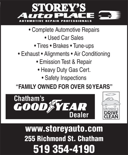 Storey's Auto Place (519-354-4190) - Annonce illustrée======= - Complete Automotive Repairs Used Car Sales Tires   Brakes   Tune-ups Exhaust   Alignments   Air Conditioning Emission Test & Repair Heavy Duty Gas Cert. Safety Inspections FAMILY OWNED FOR OVER 50 YEARS Chatham s Dealer www.storeyauto.com 255 Richmond St. Chatham 519 354-4190