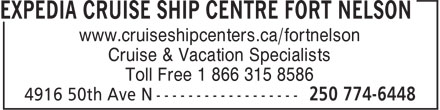Expedia Cruise Ship Centers (250-774-6448) - Annonce illustrée======= - www.cruiseshipcenters.ca/fortnelson Cruise & Vacation Specialists Toll Free 1 866 315 8586