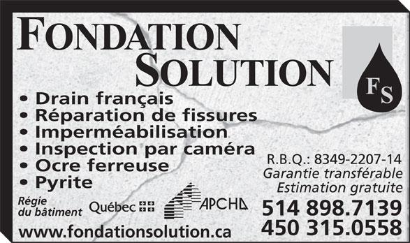 Fondation Solution (514-898-7139) - Display Ad - Drain français Réparation de fissures Imperméabilisation Inspection par caméra R.B.Q.: 8349-2207-14 Ocre ferreuse Garantie transférable Pyrite Estimation gratuite Régie 514 898.7139 du bâtiment 450 315.0558 www.fondationsolution.ca