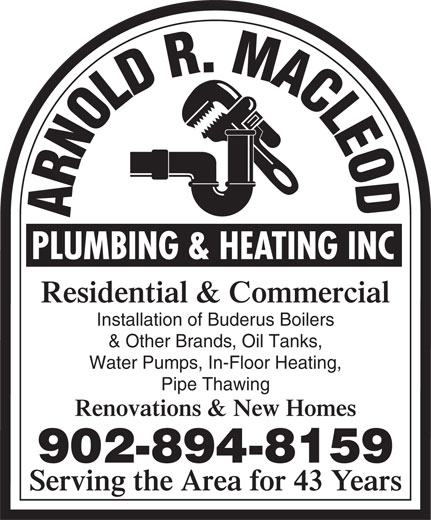 Arnold R. Macleod Plumbing And Heating Inc (902-894-8159) - Display Ad - Residential & Commercial Installation of Buderus Boilers & Other Brands, Oil Tanks, Water Pumps, In-Floor Heating, Pipe Thawing Renovations & New Homes 902-894-8159 Serving the Area for 43 Years