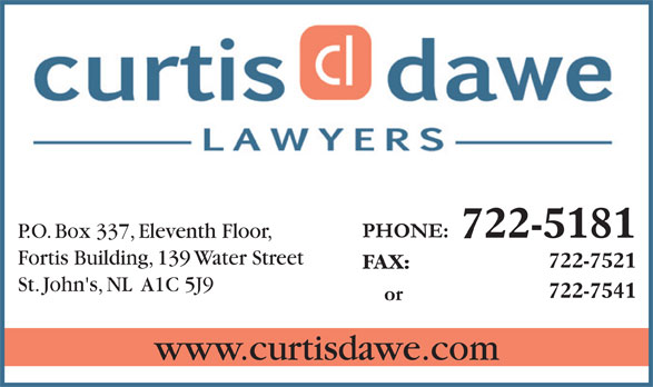 Curtis Dawe Lawyers (709-722-5181) - Annonce illustrée======= - 722-5181 P.O. Box 337, Eleventh Floor, Fortis Building, 139 Water Street 722-7521 St. John's, NL  A1C 5J9 www.curtisdawe.com FAX: 722-7541