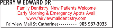 Dr Perry W Edward (905-937-3033) - Annonce illustrée======= - Family Dentistry, New Patients Welcome Early Morning & Emergency Appts Avail www.fairviewmalldentistry.com