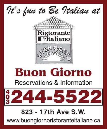Buon Giorno Ristorante Italiano (403-244-5522) - Display Ad - 823 - 17th Ave S.W. www.buongiornoristoranteitaliano.ca Buon Giorno Reservations & Information 244-5522