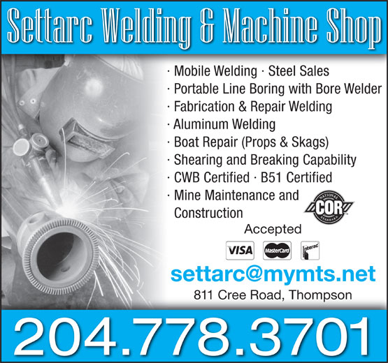 Settarc Welding & Septic Services (204-778-3701) - Annonce illustrée======= - · Mobile Welding · Steel Sales · Portable Line Boring with Bore Welder · Fabrication & Repair Welding · Aluminum Welding · Boat Repair (Props & Skags) · Shearing and Breaking Capability · CWB Certified · B51 Certified · Mine Maintenance and Construction Accepted 811 Cree Road, Thompson 204.778.3701