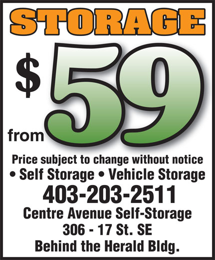 Centre Avenue Self-Storage (403-203-2511) - Annonce illustrée======= - Price subject to change without noticece subject to change without notice Self Storage   Vehicle Storage 403-203-2511 Centre Avenue Self-Storage 306 - 17 St. SE Behind the Herald Bldg.