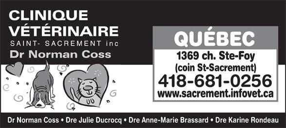 Clinique Vétérinaire Saint-Sacrement inc (418-681-0256) - Annonce illustrée======= - QUÉBEC SAINT- SACREMENT inc 1369 ch. Ste-Foy (coin St-Sacrement) 418-681-0256 www.sacrement.infovet.ca Dr Norman Coss   Dre Julie Ducrocq   Dre Anne-Marie Brassard   Dre Karine Rondeau