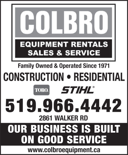 Colbro Equipment Rentals & Sales Company Limited (519-966-4442) - Display Ad - CONSTRUCTION   RESIDENTIAL Family Owned & Operated Since 1971 519.966.4442 2861 WALKER RD OUR BUSINESS IS BUILT ON GOOD SERVICE www.colbroequipment.ca