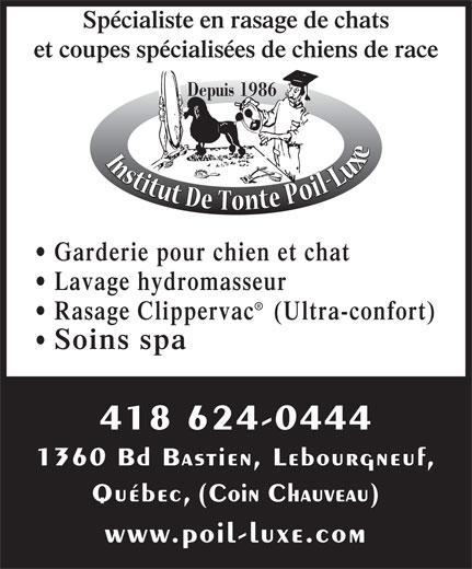 Institut De Tonte Poil-Luxe (418-624-0444) - Annonce illustrée======= - Spécialiste en rasage de chats et coupes spécialisées de chiens de race Depuis 1986 Garderie pour chien et chat Lavage hydromasseur Rasage Clipperva c   (Ultra-confort) 418 624-0444 1360 Bd Bastien, Lebourgneuf, Québec, (Coin Chauveau) www.poil-luxe.com Soins spa