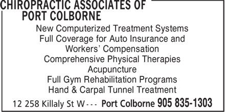 Chiropractic Associates of Port Colborne (905-835-1303) - Display Ad - Full Coverage for Auto Insurance and Workers' Compensation Comprehensive Physical Therapies Acupuncture Full Gym Rehabilitation Programs Hand & Carpal Tunnel Treatment New Computerized Treatment Systems