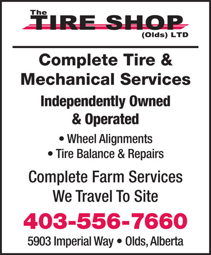 The Tire Shop (Olds) Ltd (403-556-7660) - Display Ad - Complete Tire & Mechanical Services Independently Owned & Operated Wheel Alignments Tire Balance & Repairs Complete Farm Services We Travel To Site 403-556-7660 5903 Imperial Way   Olds, Alberta