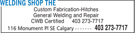 The Welding Shop (403-273-7717) - Display Ad - Custom Fabrication-Hitches CWB Certified 403 273-7717 General Welding and Repair