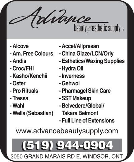 Advance Beauty & Esthetic Supply Ltd (519-944-0904) - Annonce illustrée======= - 3050 GRAND MARAIS RD E, WINDSOR, ONT. - Alcove - Accel/Allpresan - Am. Free Colours- China Glaze/LCN/Orly - Andis - Esthetics/Waxing Supplies - Croc/FHI - Hydra Oil - Kasho/Kenchii - Inverness - Oster - Gehwol - Pro Rituals - Pharmagel Skin Care - Tressa - SST Makeup - Wahl - Belvedere/Global/ - Wella (Sebastian) Takara Belmont - Full Line of Extensions www.advancebeautysupply.com 519 944-0904