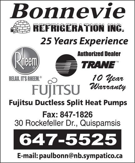 Bonnevie Refrigeration (506-647-5525) - Display Ad - 25 Years Experience TM 10 Year Warranty Fujitsu Ductless Split Heat Pumps Fax: 847-1826 30 Rockefeller Dr., Quispamsis