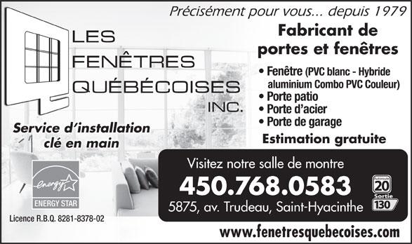 Les Fenêtres Québecoises Inc (450-774-1244) - Annonce illustrée======= - Fenêtre (PVC blanc - Hybride aluminium Combo PVC Couleur) Porte patio Porte d acier Porte de garage Service d installationService d installation Estimation gratuite clé en mainclé en main Visitez notre salle de montre 450.768.0583 ENERGYSTAR 5875, av. Trudeau, Saint-Hyacinthe Licence R.B.Q. 8281-8378-02 www.fenetresquebecoises.com Précisément pour vous... depuis 1979 Fabricant de portes et fenêtres