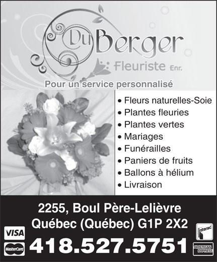 Du-Berger Fleuriste (418-527-5751) - Display Ad - Québec (Québec) G1P 2X2 418.527.5751 Pour un service personnalisé Fleurs naturelles-Soie Plantes fleuries Plantes vertes Mariages Funérailles Paniers de fruits Ballons à hélium Livraison 2255, Boul Père-Lelièvre