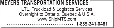 Meyers Transportation Services (1-855-214-0481) - Display Ad - LTL, Truckload & Logistics Services Overnight to Ontario, Quebec & U.S.A. www.ShipMTS.com  LTL, Truckload & Logistics Services Overnight to Ontario, Quebec & U.S.A. www.ShipMTS.com  LTL, Truckload & Logistics Services Overnight to Ontario, Quebec & U.S.A. www.ShipMTS.com  LTL, Truckload & Logistics Services Overnight to Ontario, Quebec & U.S.A. www.ShipMTS.com  LTL, Truckload & Logistics Services Overnight to Ontario, Quebec & U.S.A. www.ShipMTS.com  LTL, Truckload & Logistics Services Overnight to Ontario, Quebec & U.S.A. www.ShipMTS.com