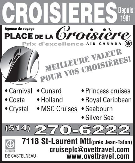 The Cruise Place (514-270-6222) - Annonce illustrée======= - Depuis 1981 Prix d'excellence OS CPOUR E RVALEUR MEILLEUV OISIÈRES! Princess cruises  Carnival  Cunard Royal Caribbean  Costa Holland Seabourn  Crystal MSC Cruises Silver Sea (514) 270-6222 7118 St-Laurent Mtl (près Jean-Talon) DE CASTELNEAU www.ovettravel.com