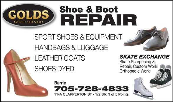 Golds Shoe Service (705-728-4833) - Display Ad - Shoe & Boot shoe service REPAIR SPORT SHOES & EQUIPMENT HANDBAGS & LUGGAGE SKATE EXCHANGE LEATHER COATS Skate Sharpening & Repair, Custom Work SHOES DYED Orthopedic Work Barrie 705-728-4833 11-A CLAPPERTON ST - 1/2 Blk N of 5 Points