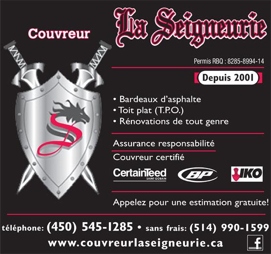 Couvreur La Seigneurie (450-545-1285) - Annonce illustrée======= - Rénovations de tout genre Assurance responsabilité Toit plat (T.P.O.) Couvreur certifié Appelez pour une estimation gratuite! téléphone: (450) 545-1285 sans frais: (514) 990-1599 www.couvreurlaseigneurie.ca Couvreur Permis RBQ : 8285-8994-14 Depuis 2001 Bardeaux d asphalte