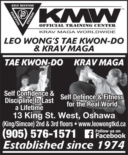 Leo Wongs Tae Kwon-Do & Krav Maga (905-576-1571) - Display Ad - Self Confidence & Self Defence & Fitness Discipline to Last for the Real World a Lifetime 13 King St. West, Oshawa (King/Simcoe) 2nd & 3rd floors   www.leowongtkd.ca 905 576-1571 Established since 1974 LEO WONG S TAE KWON-DO & KRAV MAGA KRAV MAGATAE KWON-DO