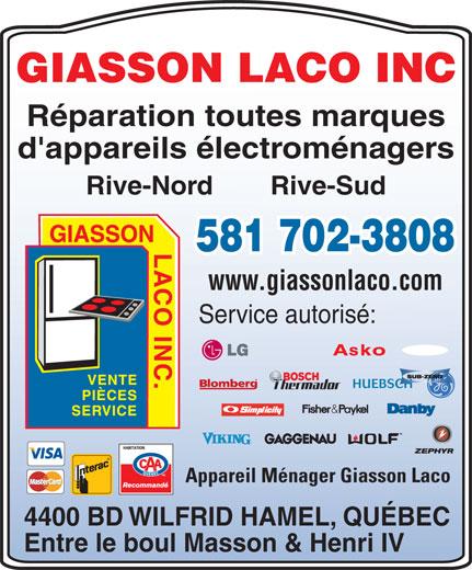 Appareil Ménager Giasson Laco (418-877-5531) - Annonce illustrée======= - GIASSON LACO INC Réparation toutes marques d'appareils électroménagers Rive-Nord Rive-Sud 581 702-3808 www.giassonlaco.com Service autorisé: HUEBSCH Appareil Ménager Giasson Laco 4400 BD WILFRID HAMEL, QUÉBEC Entre le boul Masson & Henri IV
